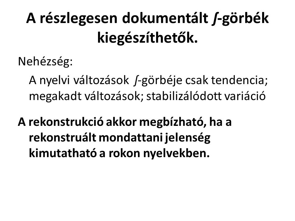 Kifutó ʃ-görbék az ómagyar mondattanban: 1.SOV (subjectum-objectum-verbum) szórend ragtalan tárggyal 2.Igeneves alárendelő mellékmondatok 3.'Ige-segédige' sorrend 4.Mondatvégi kérdő operátor
