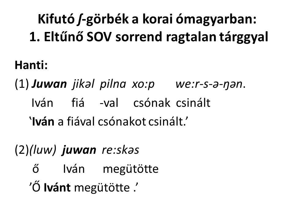 Ómagyar: szórványos mondatvégi -e: (29) a.nēde tu̇ incab nagobbac vattoc azocnal ė b.