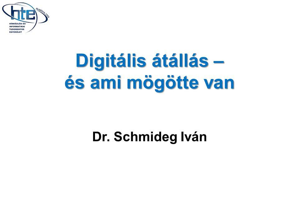 Digitális átállás – és ami mögötte van Dr. Schmideg Iván