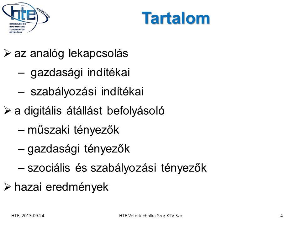 Tartalom  az analóg lekapcsolás – gazdasági indítékai – szabályozási indítékai  a digitális átállást befolyásoló –műszaki tényezők –gazdasági tényezők –szociális és szabályozási tényezők  hazai eredmények HTE, 2013.09.24.HTE Vételtechnika Szo; KTV Szo4