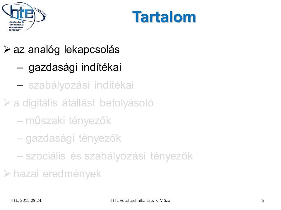 Tartalom  az analóg lekapcsolás – gazdasági indítékai – szabályozási indítékai  a digitális átállást befolyásoló –műszaki tényezők –gazdasági tényezők –szociális és szabályozási tényezők  hazai eredmények HTE, 2013.09.24.HTE Vételtechnika Szo; KTV Szo5