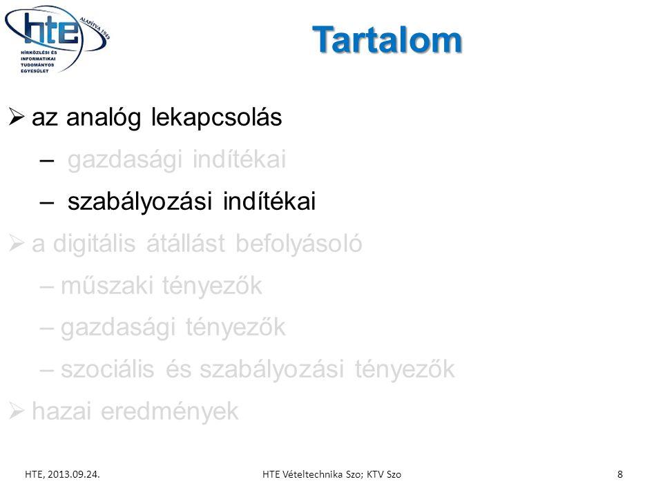 Tartalom  az analóg lekapcsolás – gazdasági indítékai – szabályozási indítékai  a digitális átállást befolyásoló –műszaki tényezők –gazdasági tényezők –szociális és szabályozási tényezők  hazai eredmények HTE, 2013.09.24.HTE Vételtechnika Szo; KTV Szo8