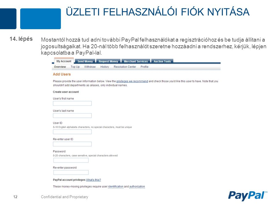 Confidential and Proprietary 12 Mostantól hozzá tud adni további PayPal felhasználókat a regisztrációhoz és be tudja állitani a jogosultságaikat. Ha 2