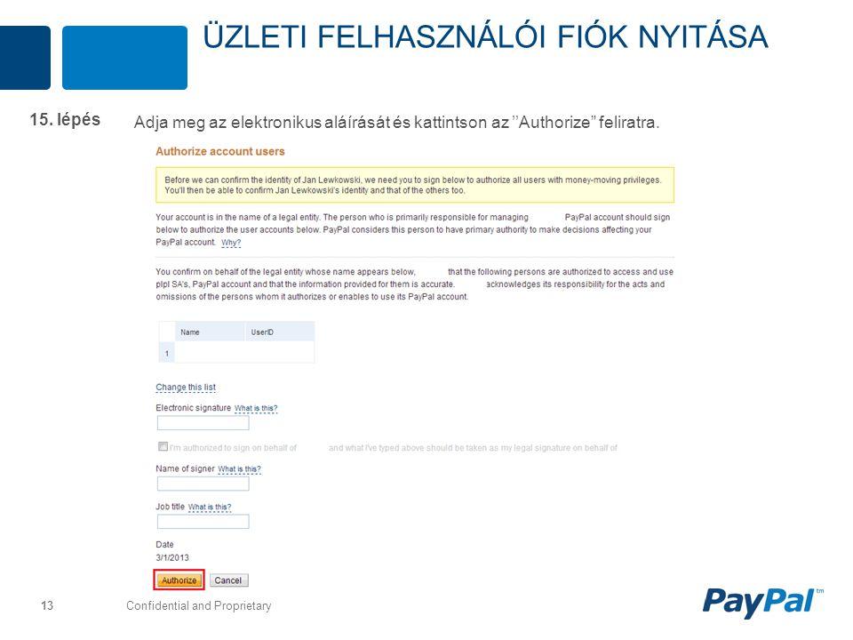 """Confidential and Proprietary 13 Adja meg az elektronikus aláírását és kattintson az ''Authorize"""" feliratra. 15. lépés ÜZLETI FELHASZNÁLÓI FIÓK NYITÁSA"""