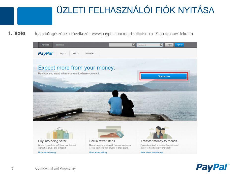 """Confidential and Proprietary 3 ÜZLETI FELHASZNÁLÓI FIÓK NYITÁSA ĺrja a böngészőbe a következőt: www.paypal.com majd kattintson a ''Sign up now"""" felira"""