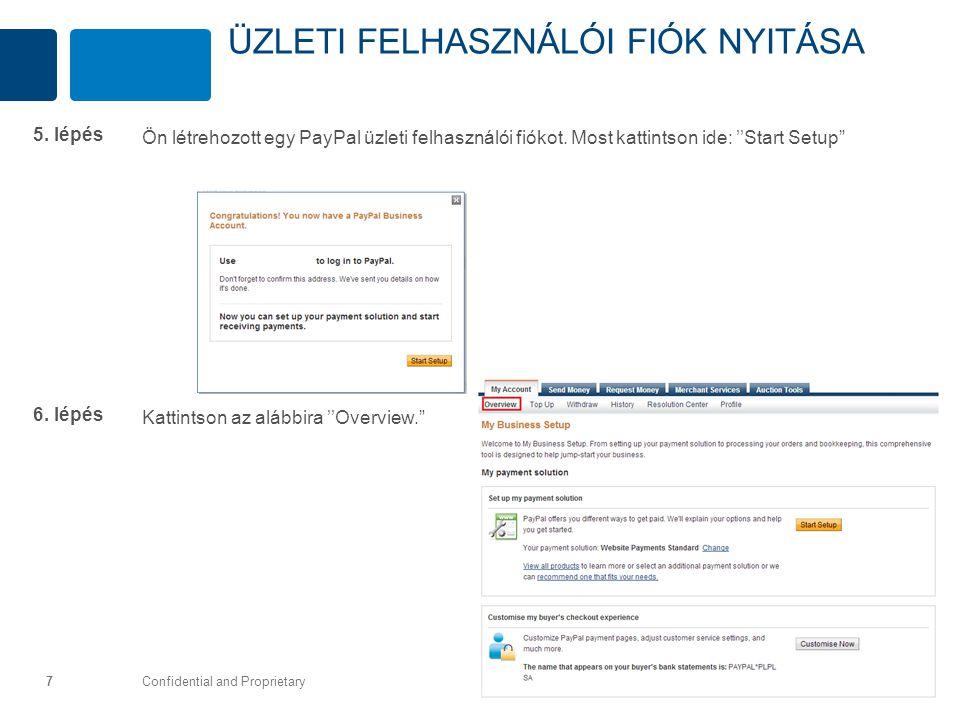 """Confidential and Proprietary 7 Ön létrehozott egy PayPal üzleti felhasználói fiókot. Most kattintson ide: ''Start Setup"""" 5. lépés Kattintson az alábbi"""