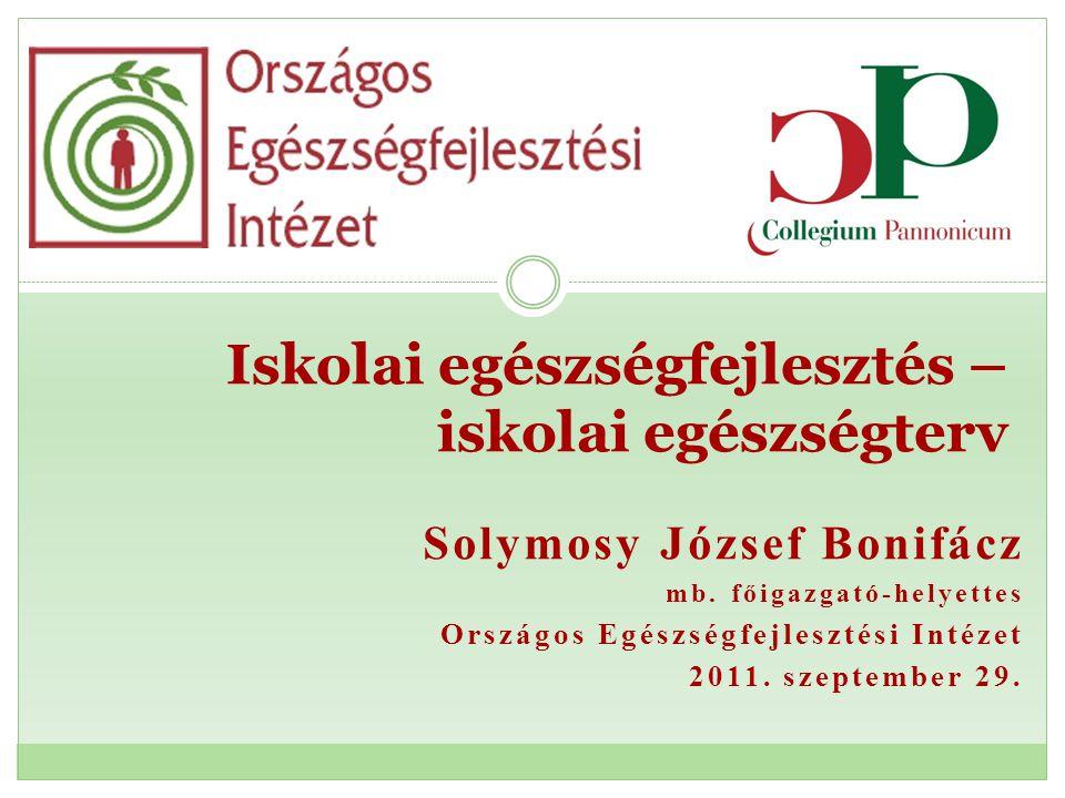 Solymosy József Bonifácz mb. főigazgató-helyettes Országos Egészségfejlesztési Intézet 2011. szeptember 29. Iskolai egészségfejlesztés – iskolai egész