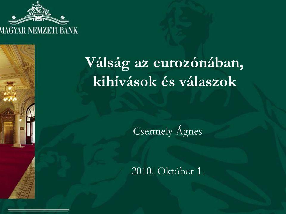 Válság az eurozónában, kihívások és válaszok Csermely Ágnes 2010. Október 1.