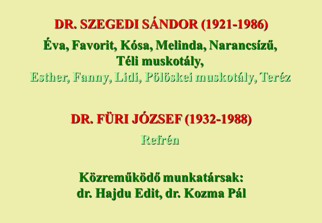 DR. SZEGEDI SÁNDOR (1921-1986) Éva, Favorit, Kósa, Melinda, Narancsízű, Téli muskotály, Esther, Fanny, Lidi, Pölöskei muskotály, Teréz DR. FÜRI JÓZSEF