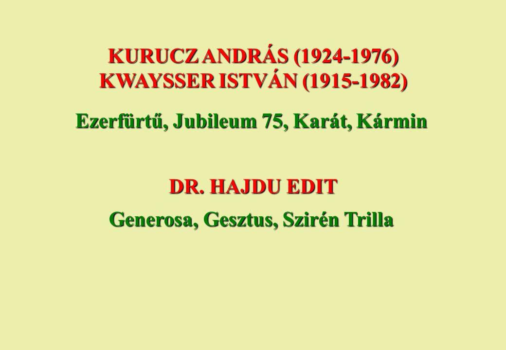 KURUCZ ANDRÁS (1924-1976) KWAYSSER ISTVÁN (1915-1982) Ezerfürtű, Jubileum 75, Karát, Kármin DR. HAJDU EDIT Generosa, Gesztus, Szirén Trilla