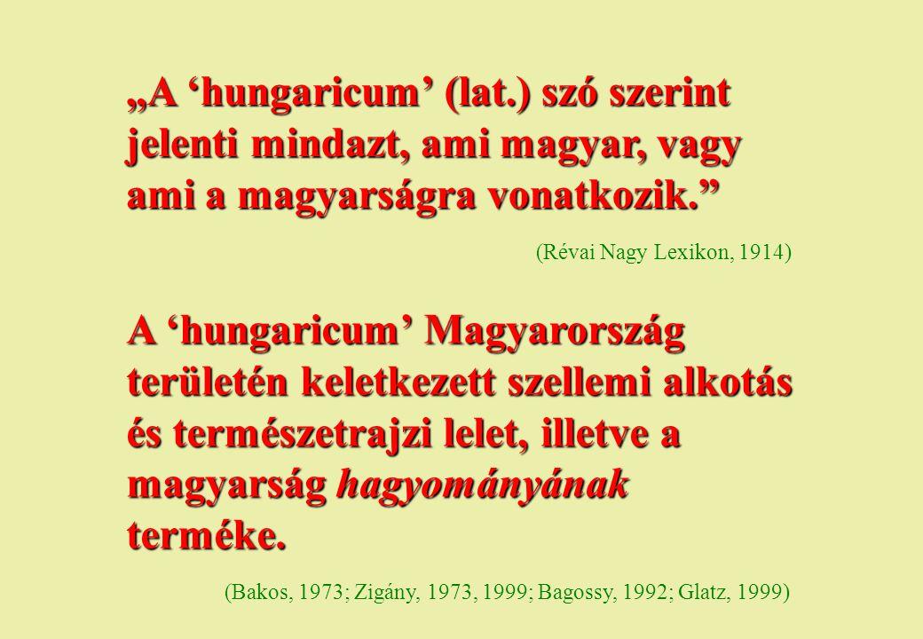 """""""A 'hungaricum' (lat.) szó szerint jelenti mindazt, ami magyar, vagy ami a magyarságra vonatkozik."""" (Révai Nagy Lexikon, 1914) A 'hungaricum' Magyaror"""