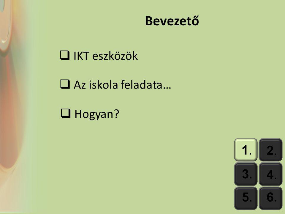 1.1. 2.2. 3.3. 4.4. 5.5.6.6. Bevezető  IKT eszközök  Az iskola feladata…  Hogyan?