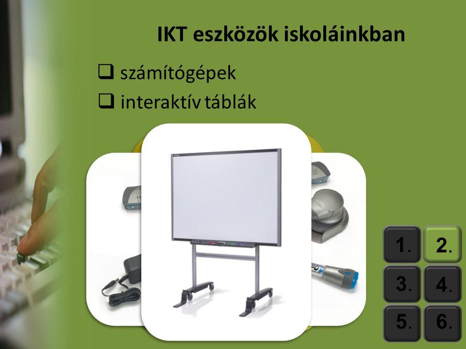 1.1. 2.2. 3.3. 4.4. 5.5.6.6. IKT eszközök iskoláinkban  számítógépek  interaktív táblák