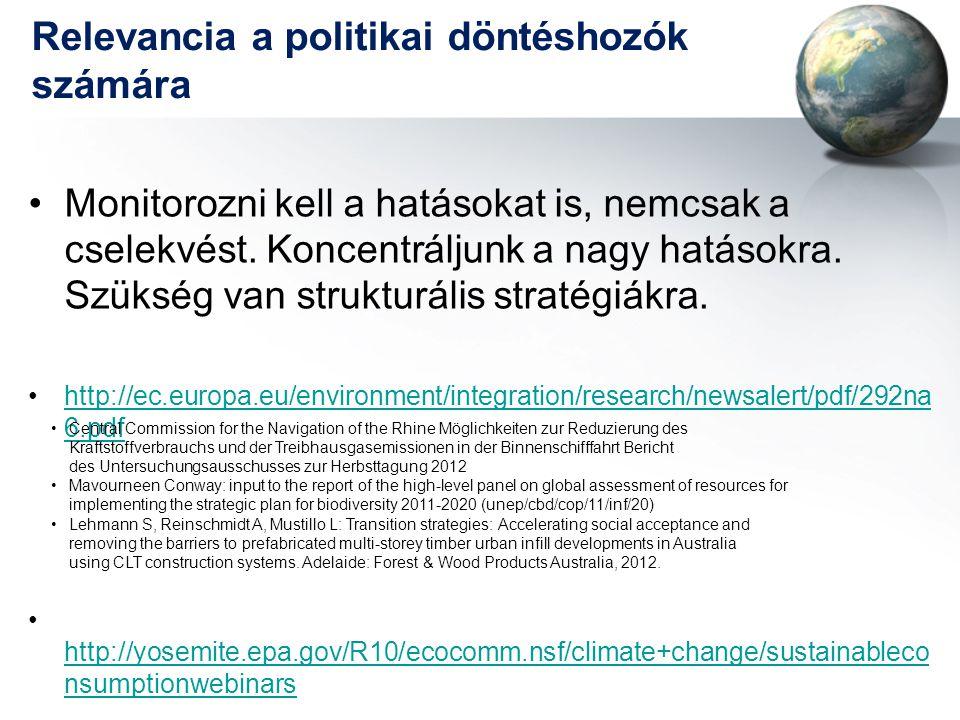 Relevancia a politikai döntéshozók számára •Monitorozni kell a hatásokat is, nemcsak a cselekvést. Koncentráljunk a nagy hatásokra. Szükség van strukt