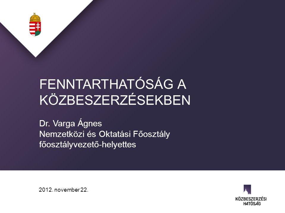 FENNTARTHATÓSÁG A KÖZBESZERZÉSEKBEN Dr. Varga Ágnes Nemzetközi és Oktatási Főosztály főosztályvezető-helyettes 2012. november 22.