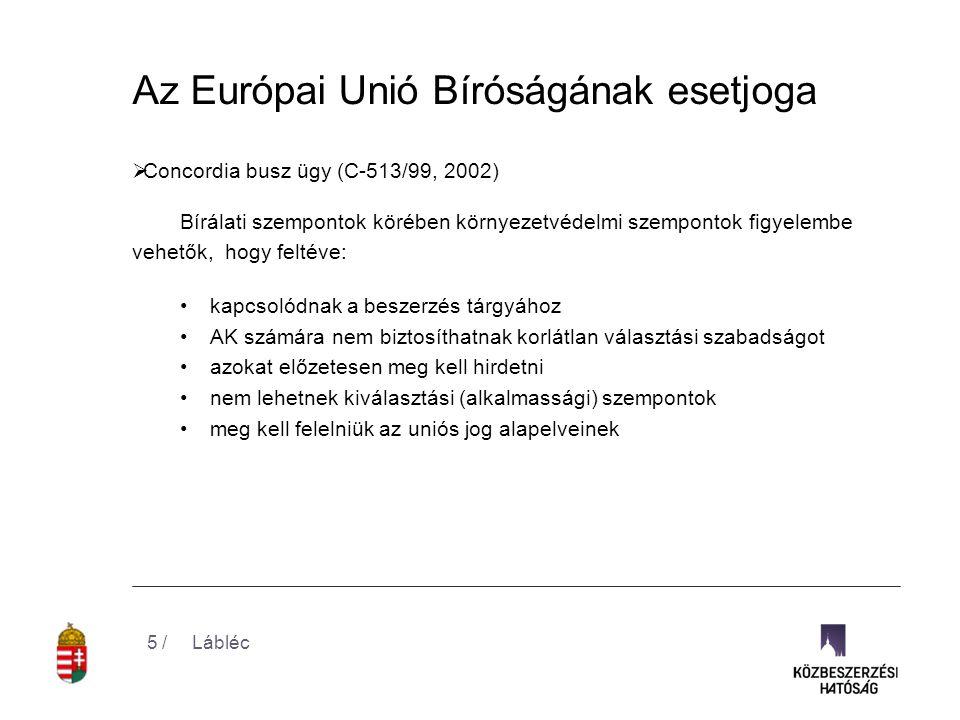  EVN Wienstrom ügy (C-488/01, 2003) •termelési módszerrel kapcsolatos zöld szempont elfogadható, ha kapcsolódik a szerződés tárgyához, az megfelelően ellenőrizhető  Europaiki Dynamiki kontra Európai Környezetvédelmi Ügynökség ügy (T-331-06, 2010) •a vállalat környezetvédelmi vezetési rendszere minőségének értékelésekor magasabb pontszámot eredményezhet a harmadik fél általi hitelesítés megléte  Bizottság kontra Holland Királyság (C-368/10 2012) •főszabály szerint nincs akadálya annak, hogy az odaítélési szempont arra irányuljon, hogy az adott termék méltányos kereskedelemből származzon •de meghatározott ökocímkének való megfelelés előírása részletes műszaki leírás megadása helyett nem elegendő Lábléc6 /