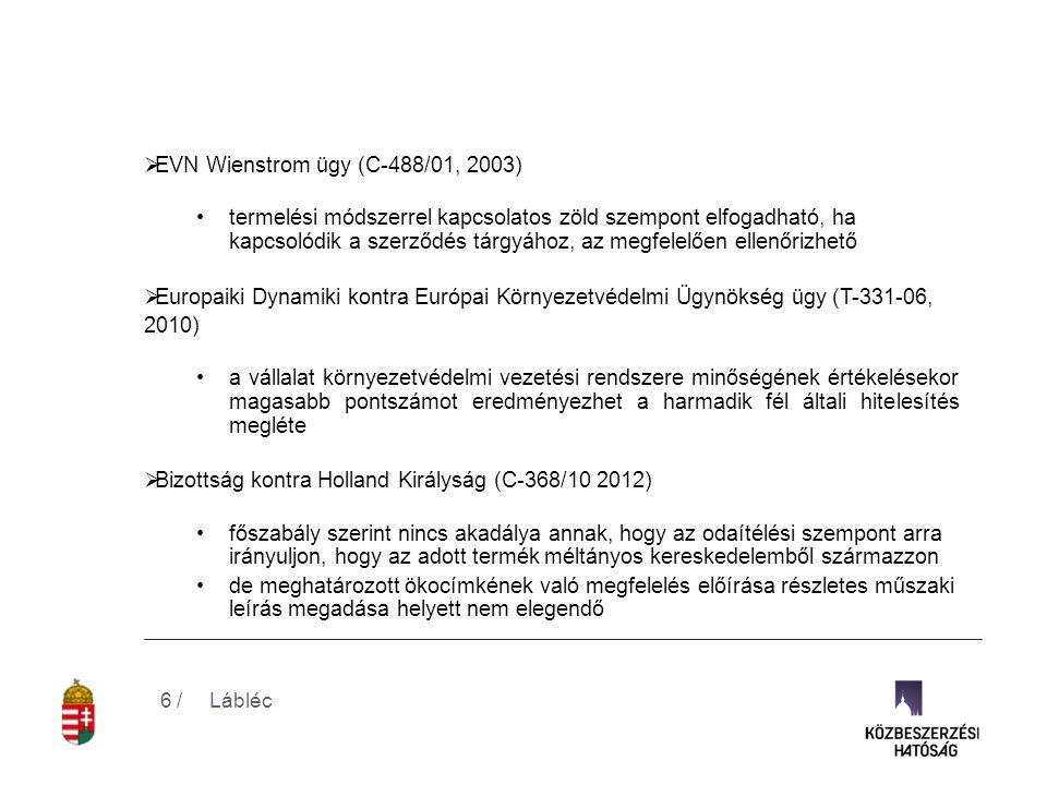  EVN Wienstrom ügy (C-488/01, 2003) •termelési módszerrel kapcsolatos zöld szempont elfogadható, ha kapcsolódik a szerződés tárgyához, az megfelelően