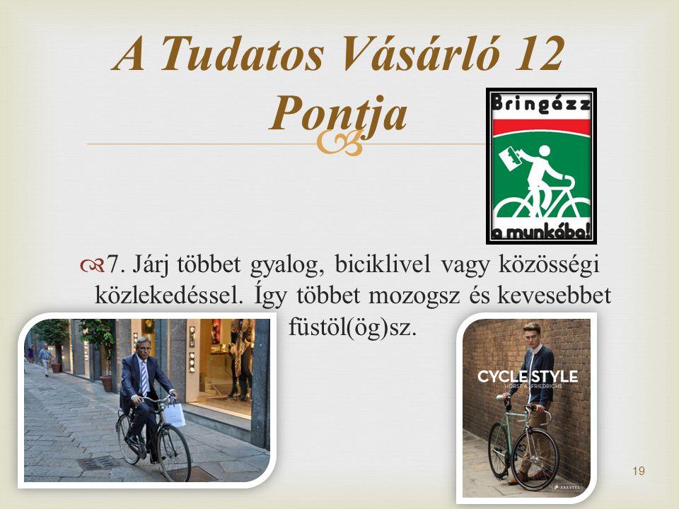   7.Járj többet gyalog, biciklivel vagy közösségi közlekedéssel.