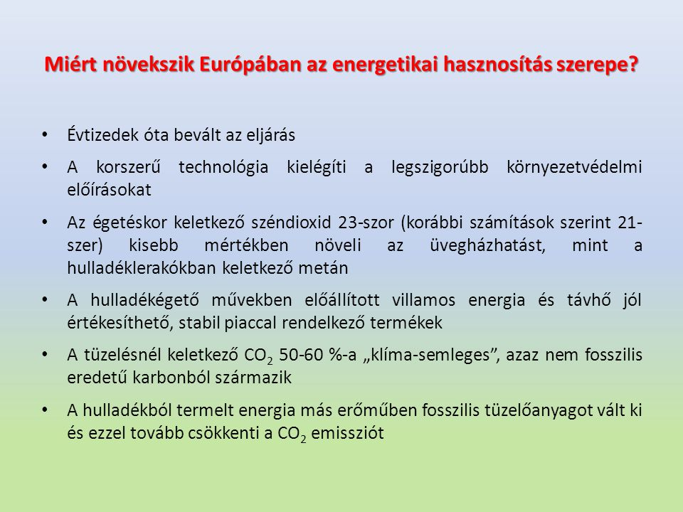 Miért növekszik Európában az energetikai hasznosítás szerepe? • Évtizedek óta bevált az eljárás • A korszerű technológia kielégíti a legszigorúbb körn