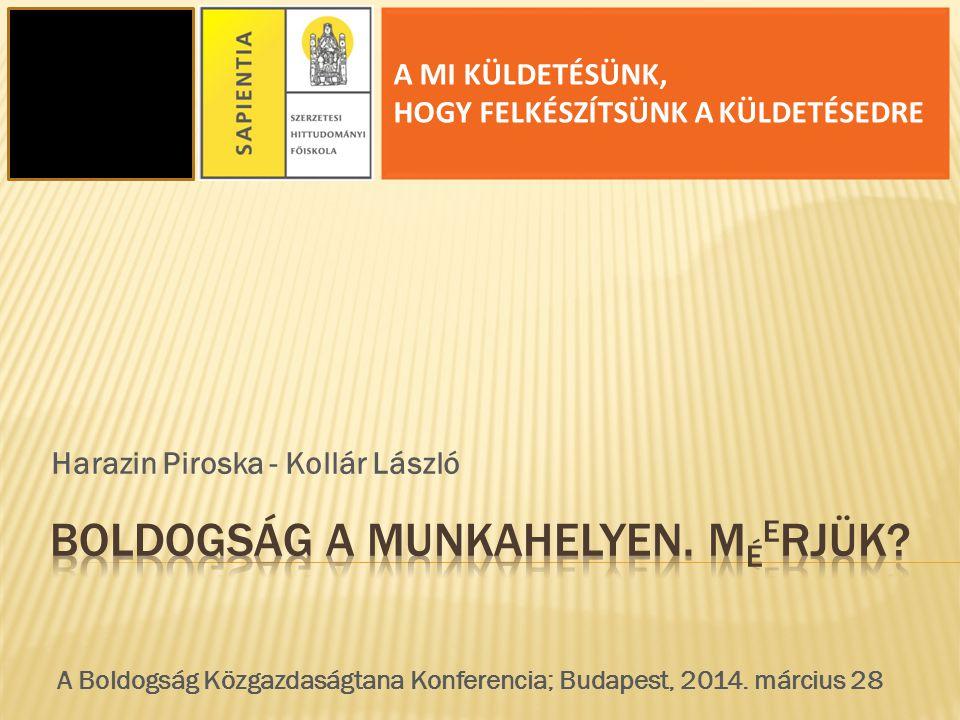 Harazin Piroska - Kollár László A MI KÜLDETÉSÜNK, HOGY FELKÉSZÍTSÜNK A KÜLDETÉSEDRE A Boldogság Közgazdaságtana Konferencia; Budapest, 2014.