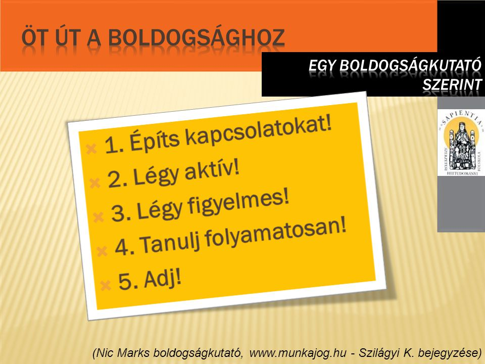 (Nic Marks boldogságkutató, www.munkajog.hu - Szilágyi K. bejegyzése)