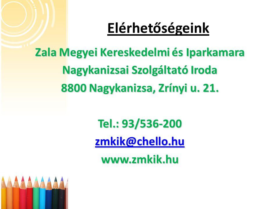 Elérhetőségeink Zala Megyei Kereskedelmi és Iparkamara Nagykanizsai Szolgáltató Iroda 8800 Nagykanizsa, Zrínyi u.