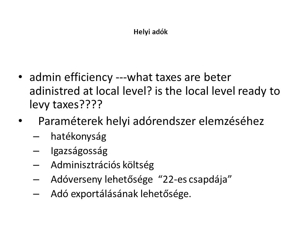 • admin efficiency ---what taxes are beter adinistred at local level.