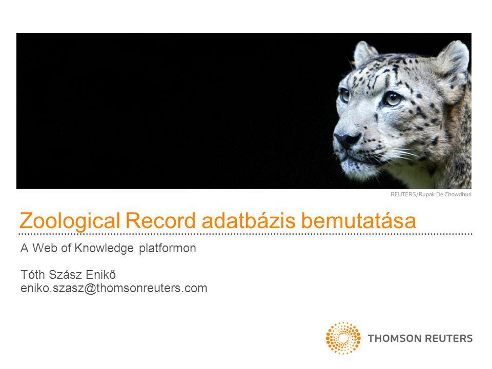 Zoological Record adatbázis bemutatása A Web of Knowledge platformon Tóth Szász Enikő eniko.szasz@thomsonreuters.com
