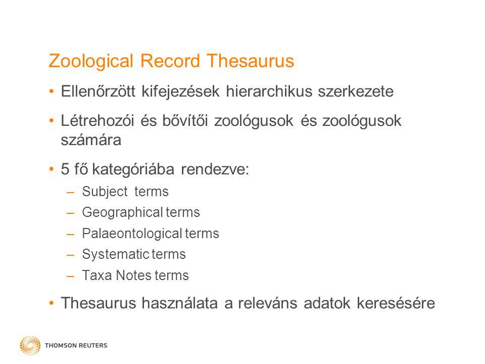 Zoological Record Thesaurus •Ellenőrzött kifejezések hierarchikus szerkezete •Létrehozói és bővítői zoológusok és zoológusok számára •5 fő kategóriába rendezve: –Subject terms –Geographical terms –Palaeontological terms –Systematic terms –Taxa Notes terms •Thesaurus használata a releváns adatok keresésére
