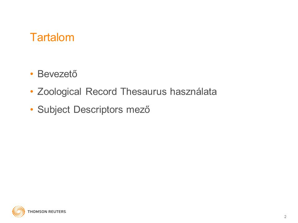 Tartalom •Bevezető •Zoological Record Thesaurus használata •Subject Descriptors mező Title of Presentation (Edit using View Menu > Header and Footer) 2
