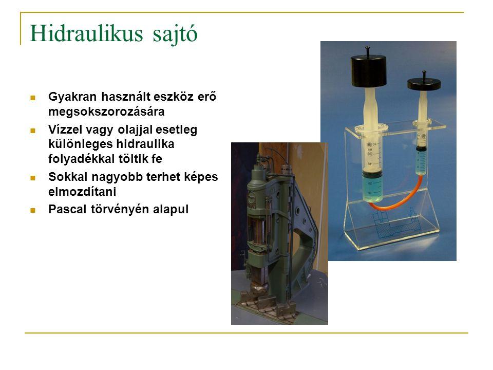 Hidraulikus sajtó  Gyakran használt eszköz erő megsokszorozására  Vízzel vagy olajjal esetleg különleges hidraulika folyadékkal töltik fe  Sokkal n