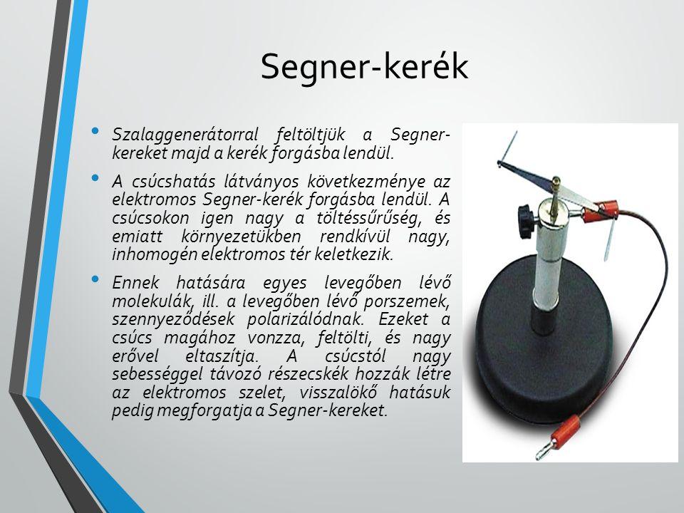 Segner-kerék • Szalaggenerátorral feltöltjük a Segner- kereket majd a kerék forgásba lendül. • A csúcshatás látványos következménye az elektromos Segn