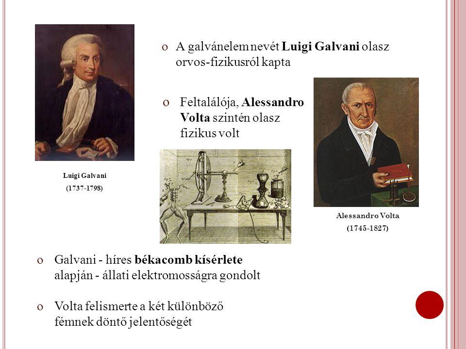 oA galvánelem nevét Luigi Galvani olasz orvos-fizikusról kapta Luigi Galvani (1737-1798) Alessandro Volta (1745-1827) o Feltalálója, Alessandro Volta