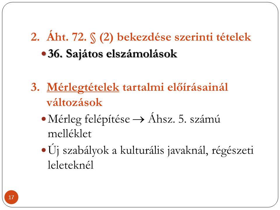 2.Áht. 72. § (2) bekezdése szerinti tételek  36. Sajátos elszámolások 3.Mérlegtételek tartalmi előírásainál változások  Mérleg felépítése  Áhsz. 5.