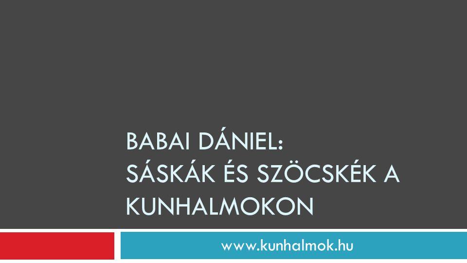 BABAI DÁNIEL: SÁSKÁK ÉS SZÖCSKÉK A KUNHALMOKON www.kunhalmok.hu