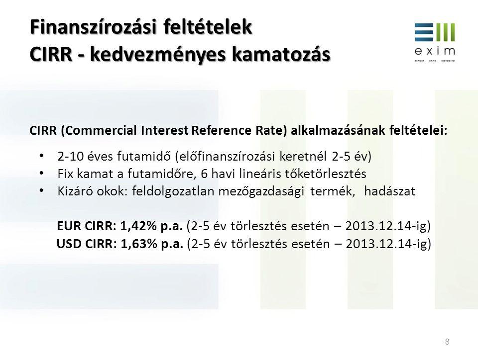Finanszírozási feltételek CIRR - kedvezményes kamatozás 8 CIRR (Commercial Interest Reference Rate) alkalmazásának feltételei: • 2-10 éves futamidő (e