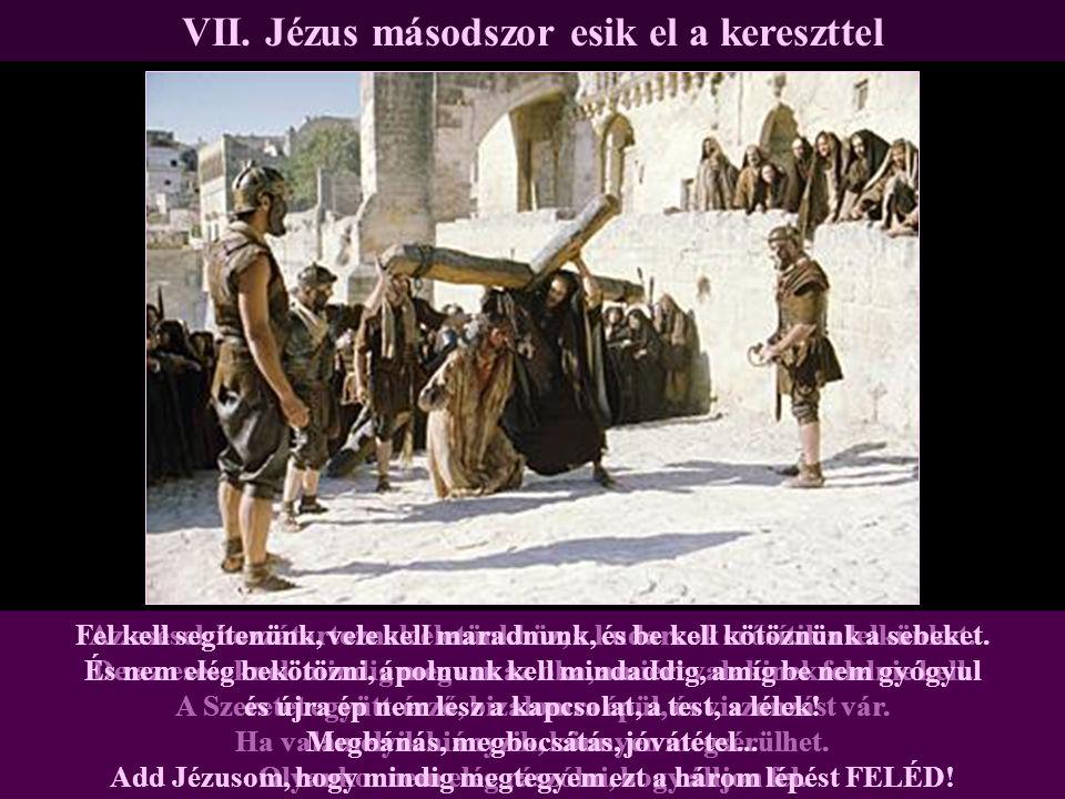 VII. Jézus másodszor esik el a kereszttel Az esések hozzátartoznak életünkhöz, a kudarcok erősítik a lelkünket. De az eséseknek mindig megvan az oka,