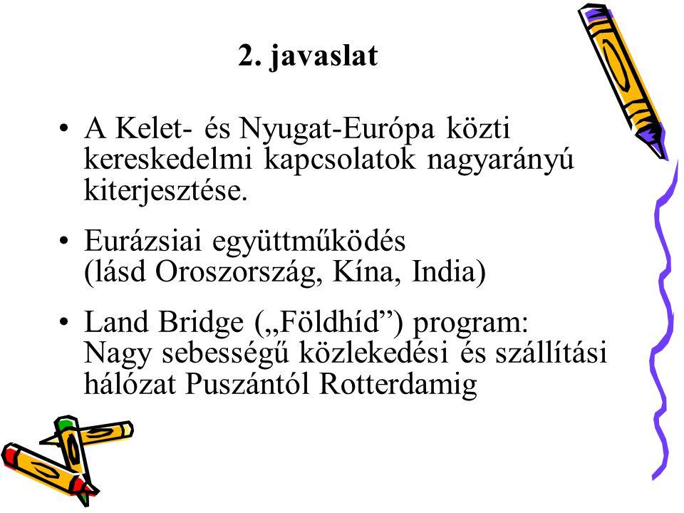 2.javaslat •A Kelet- és Nyugat-Európa közti kereskedelmi kapcsolatok nagyarányú kiterjesztése.
