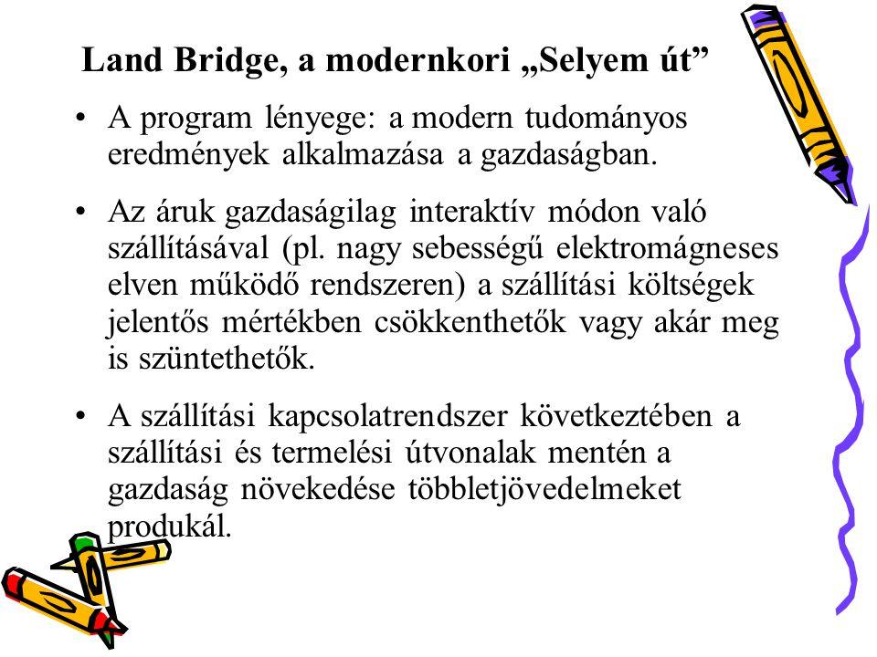 """Land Bridge, a modernkori """"Selyem út •A program lényege: a modern tudományos eredmények alkalmazása a gazdaságban."""