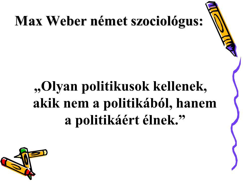 """Max Weber német szociológus: """"Olyan politikusok kellenek, akik nem a politikából, hanem a politikáért élnek."""