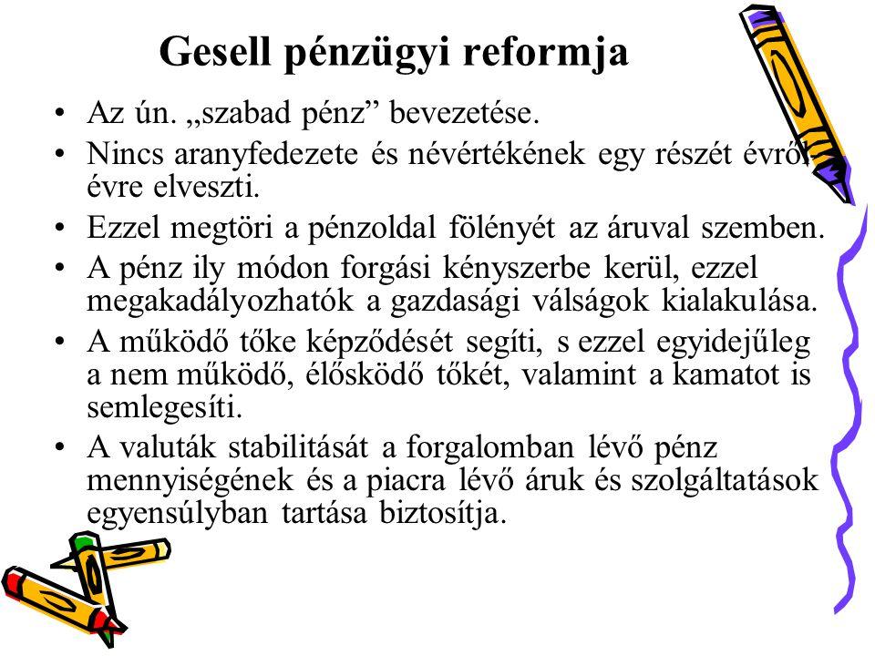 """Gesell pénzügyi reformja •Az ún.""""szabad pénz bevezetése."""