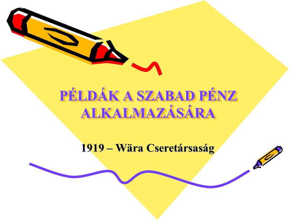 PÉLDÁK A SZABAD PÉNZ ALKALMAZÁSÁRA 1919 – Wära Cseretársaság