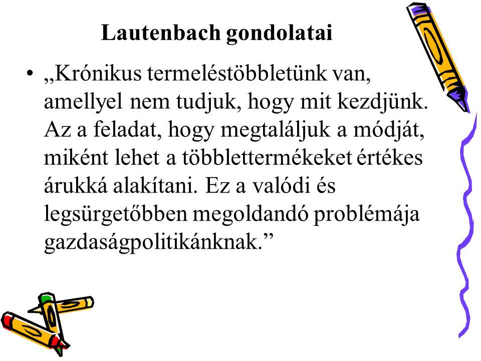 """Lautenbach gondolatai •""""Krónikus termeléstöbbletünk van, amellyel nem tudjuk, hogy mit kezdjünk."""
