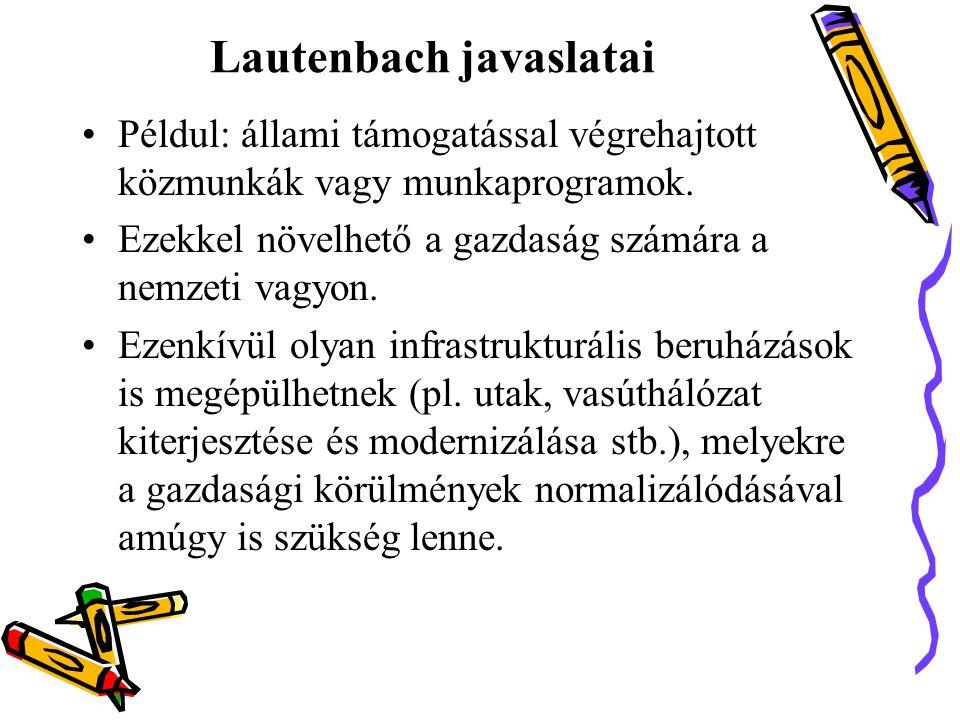 Lautenbach javaslatai •Példul: állami támogatással végrehajtott közmunkák vagy munkaprogramok.