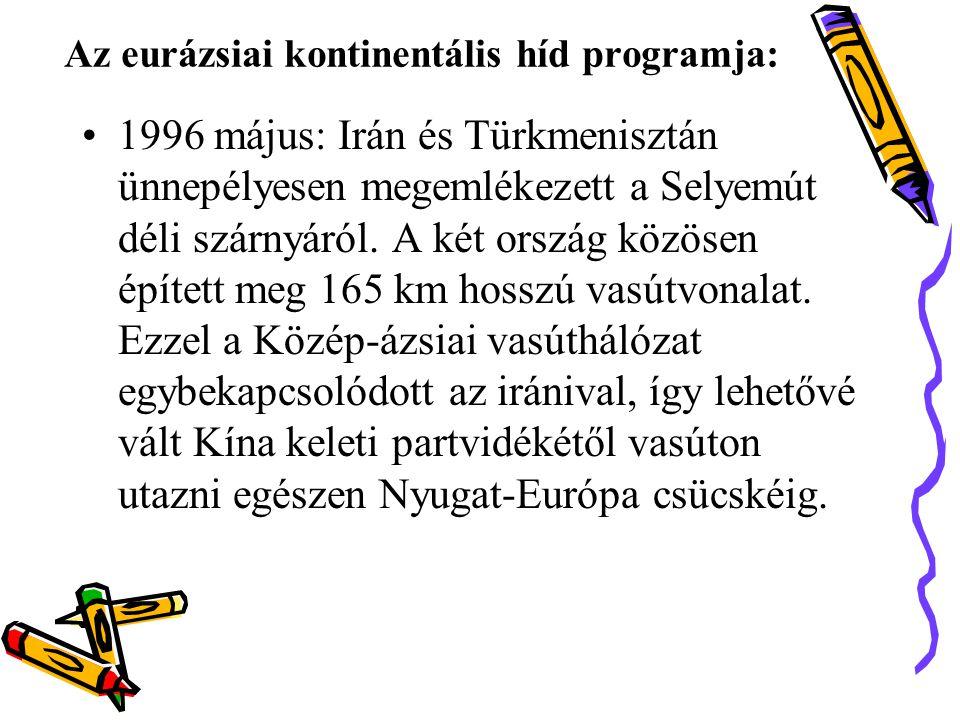 Az eurázsiai kontinentális híd programja: •1996 május: Irán és Türkmenisztán ünnepélyesen megemlékezett a Selyemút déli szárnyáról.