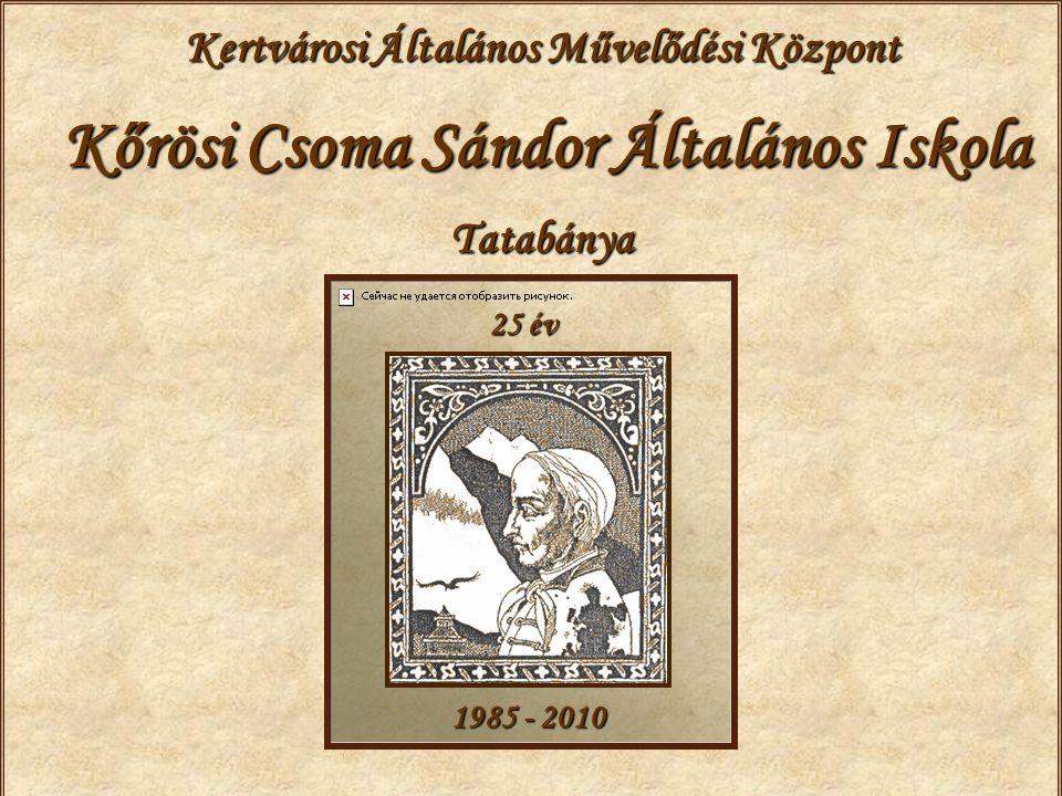 Kertvárosi Általános Művelődési Központ Kőrösi Csoma Sándor Általános Iskola Tatabánya 25 év 1985 - 2010
