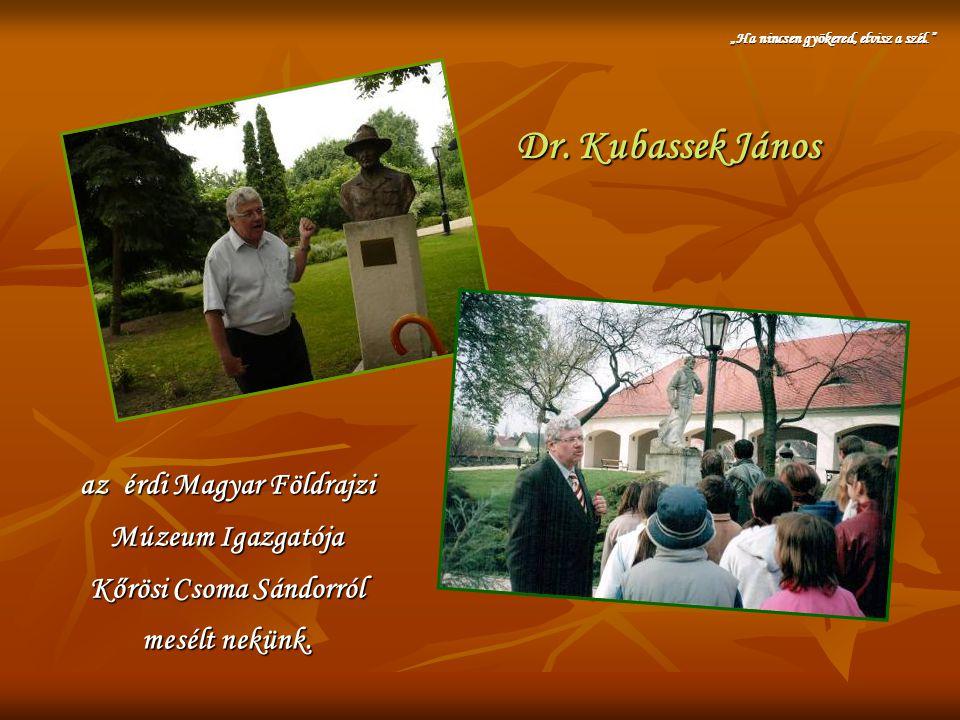 """Dr. Kubassek János """"Ha nincsen gyökered, elvisz a szél."""" az érdi Magyar Földrajzi Múzeum Igazgatója Kőrösi Csoma Sándorról mesélt nekünk."""