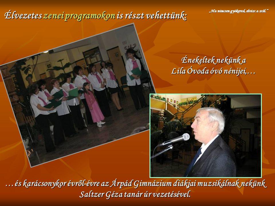 Élvezetes zenei programokon is részt vehettünk: Énekeltek nekünk a Lila Óvoda óvó nénijei,… …és karácsonykor évről-évre az Árpád Gimnázium diákjai muz