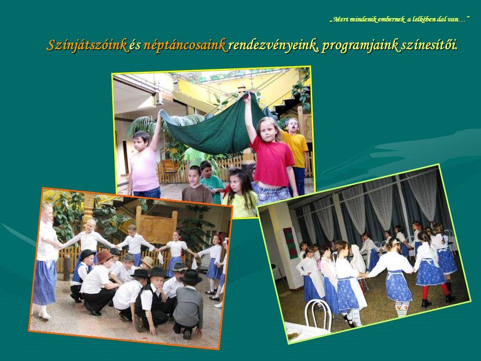 Színjátszóink és néptáncosaink rendezvényeink, programjaink színesítői.