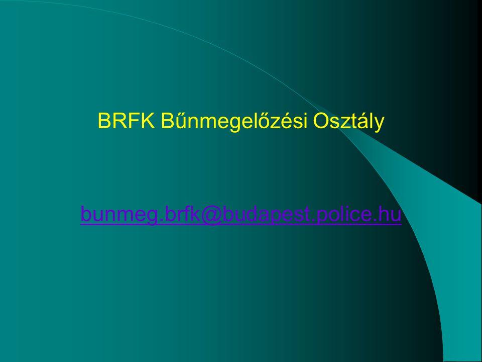 BRFK Bűnmegelőzési Osztály bunmeg.brfk@budapest.police.hu